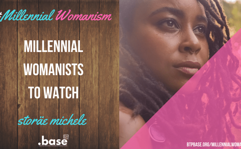 Millennial Womanists To Watch: storäe michele