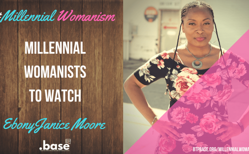 Millennial Womanists To Watch: EbonyJanice Moore