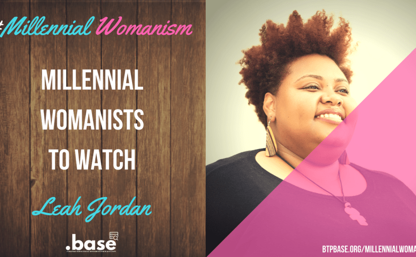 Millennial Womanists To Watch: Leah Jordan