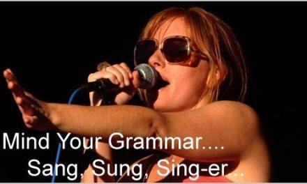 Grammar 101: Sing, Sang, or Sung