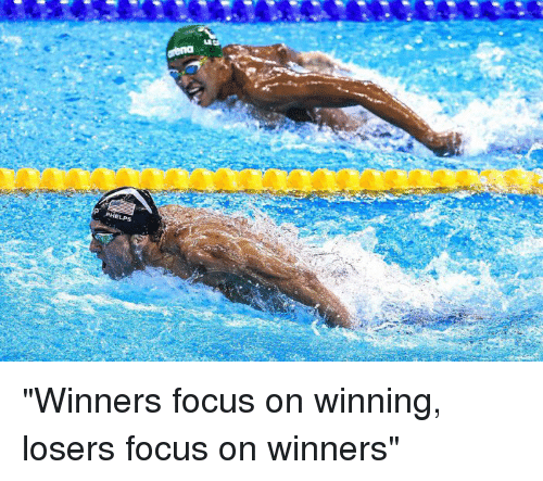 Winners focus on winning. Losers focus on winners