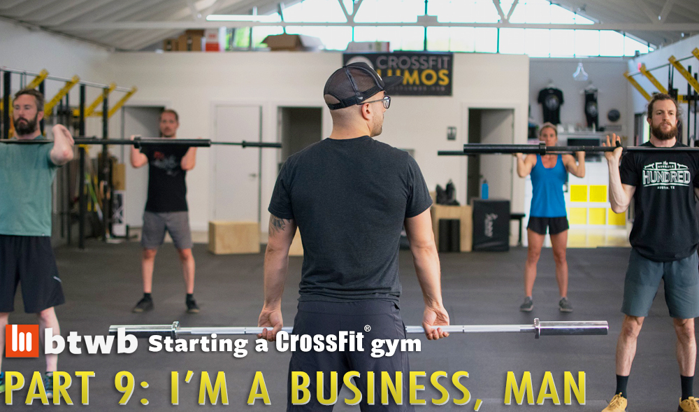 I'm a Business, Man: Starting A CrossFit Gym Part 9