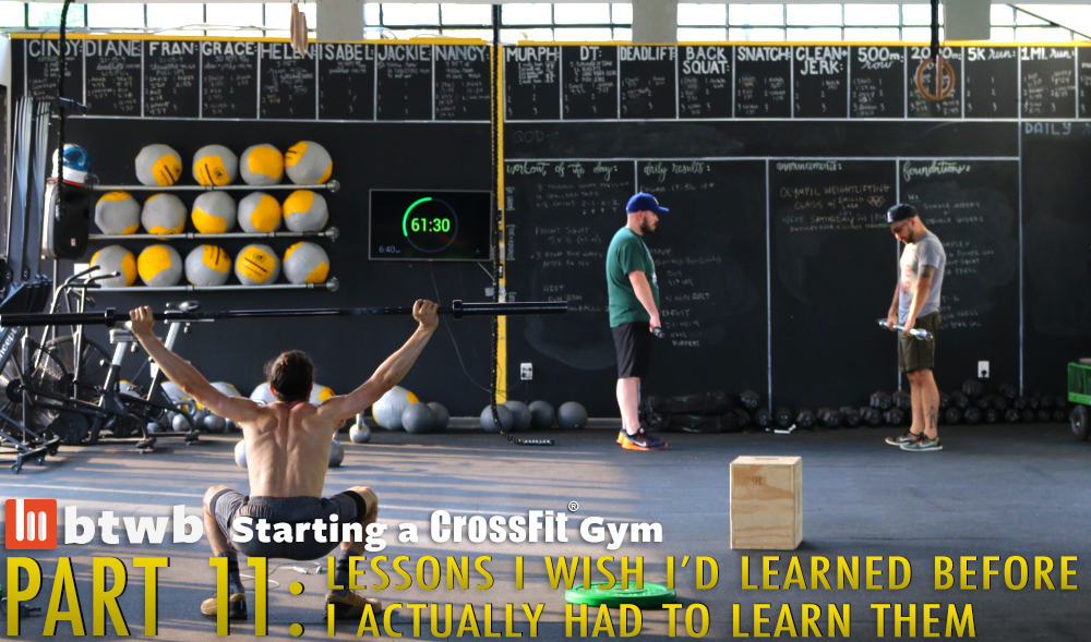 Lessons I Wish I'd Learned Before I Actually Had To Learn Them: Starting A CrossFit Gym Part 11