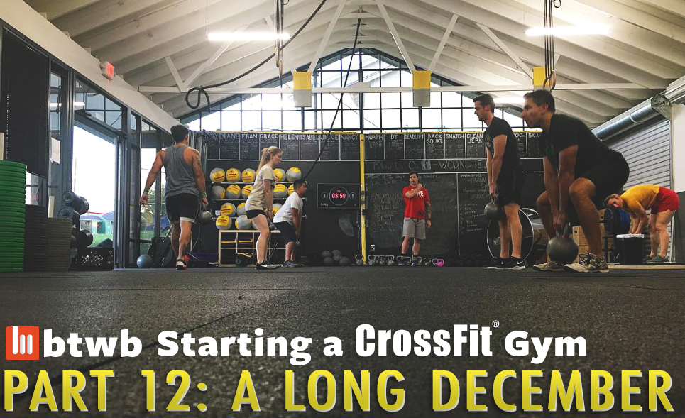 A Long December: Starting A CrossFit Gym Part 12