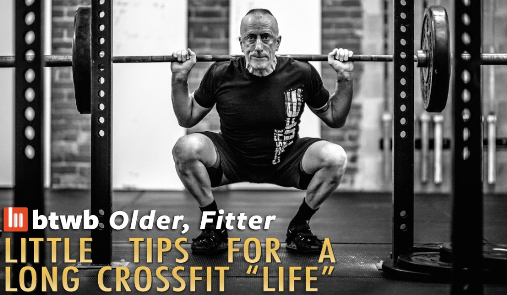 "Older, Fitter: Little Tips For A Long CrossFit ""Life"""