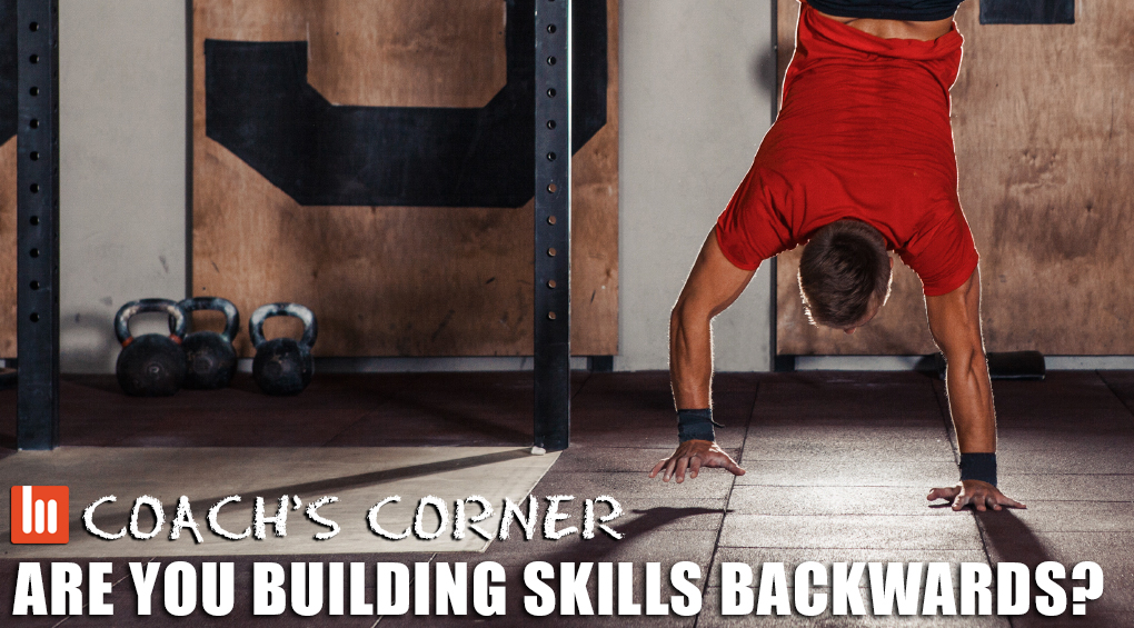 Coach's Corner: Are You Building Skills Backwards?