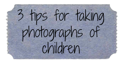 3 tips for photos of children