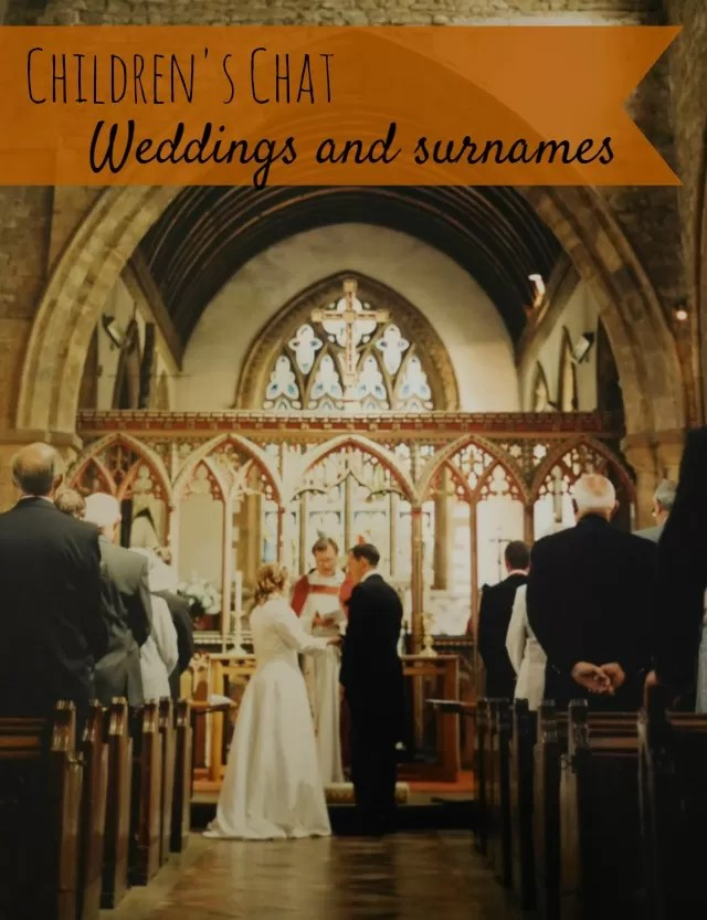 childrens chatter - weddings and surnames  Bubbablueandme