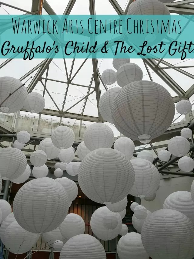 Warwick Arts Centre Christmas - Lost Gift and Gruffalo's Child with lantern ceiling