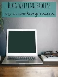 blog writing process as working mum