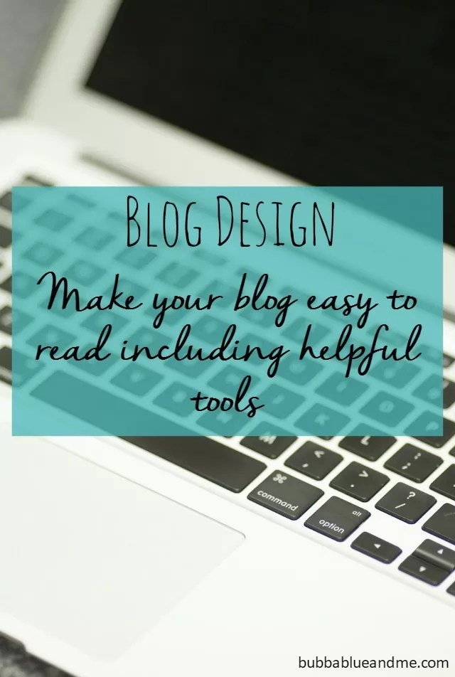 blog design - make your blog easy to read including helpful tools Bubbablue and me