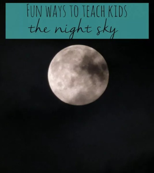 Fun ways to teach kids the night sky Bubbablue and me