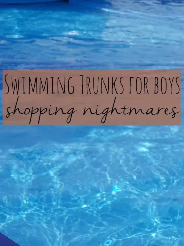 Swimming trunks for boys and shopping nightmares- Bubbablue and me