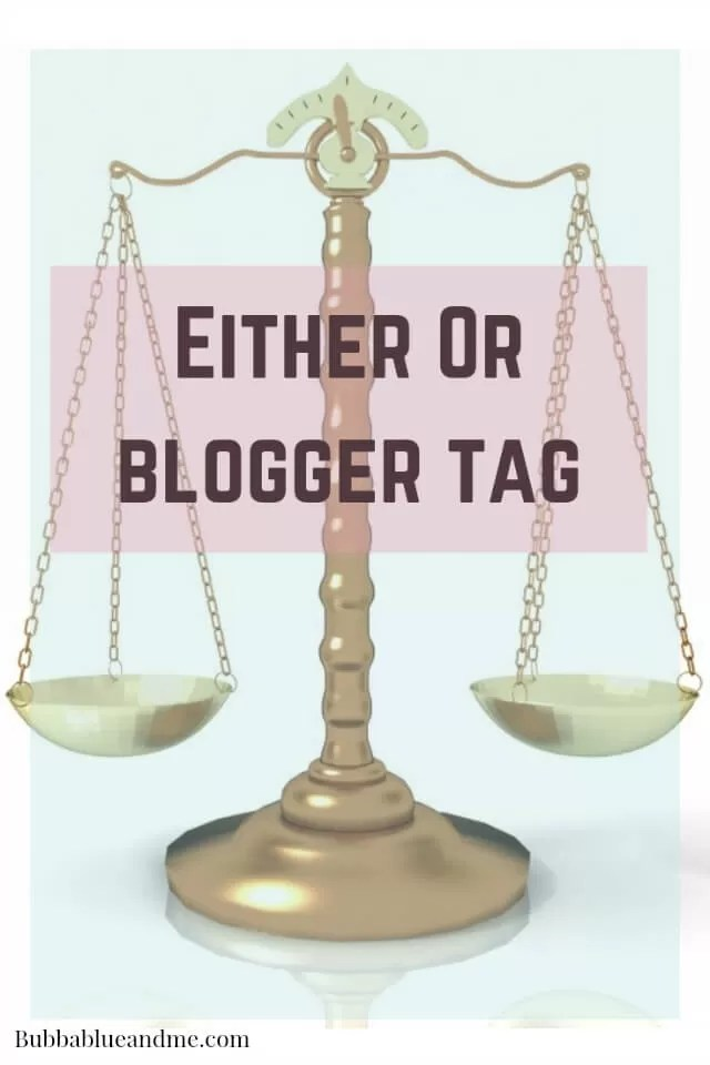 Either or tag weighing up the alternatives - Bubbablue and me