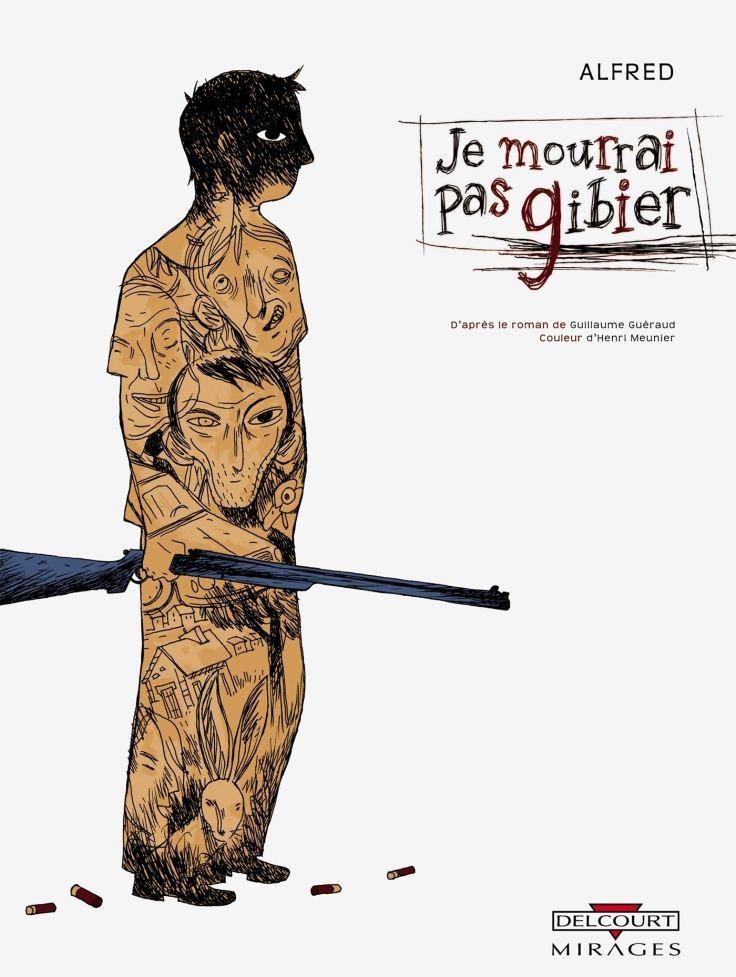 Je mourrai pas Gibier, d'Alfred, adapté du fait divers social rural de Guillaume Guéraud (2006).