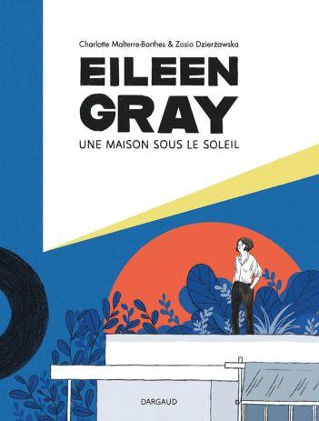 Eileen Gray - Une maison sous le soleil de Charlotte Malterre-Barthes & Zosia Dzierżawska, Dargaud