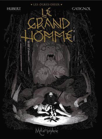 Les Ogres-Dieux tome 3: le grand homme, d'Hubert et Bertrand Gatignol, collection Métamorphose, éditions Soleil
