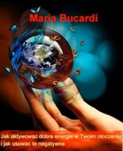 Jak aktywować dobre energie w Twoim otoczeniu i jak usuwać te negatywne ebook poradnik Marii Bucardi