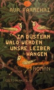 Ava Farmehri - Im düstern Wald werden unsre Leiber hängen (Cover)