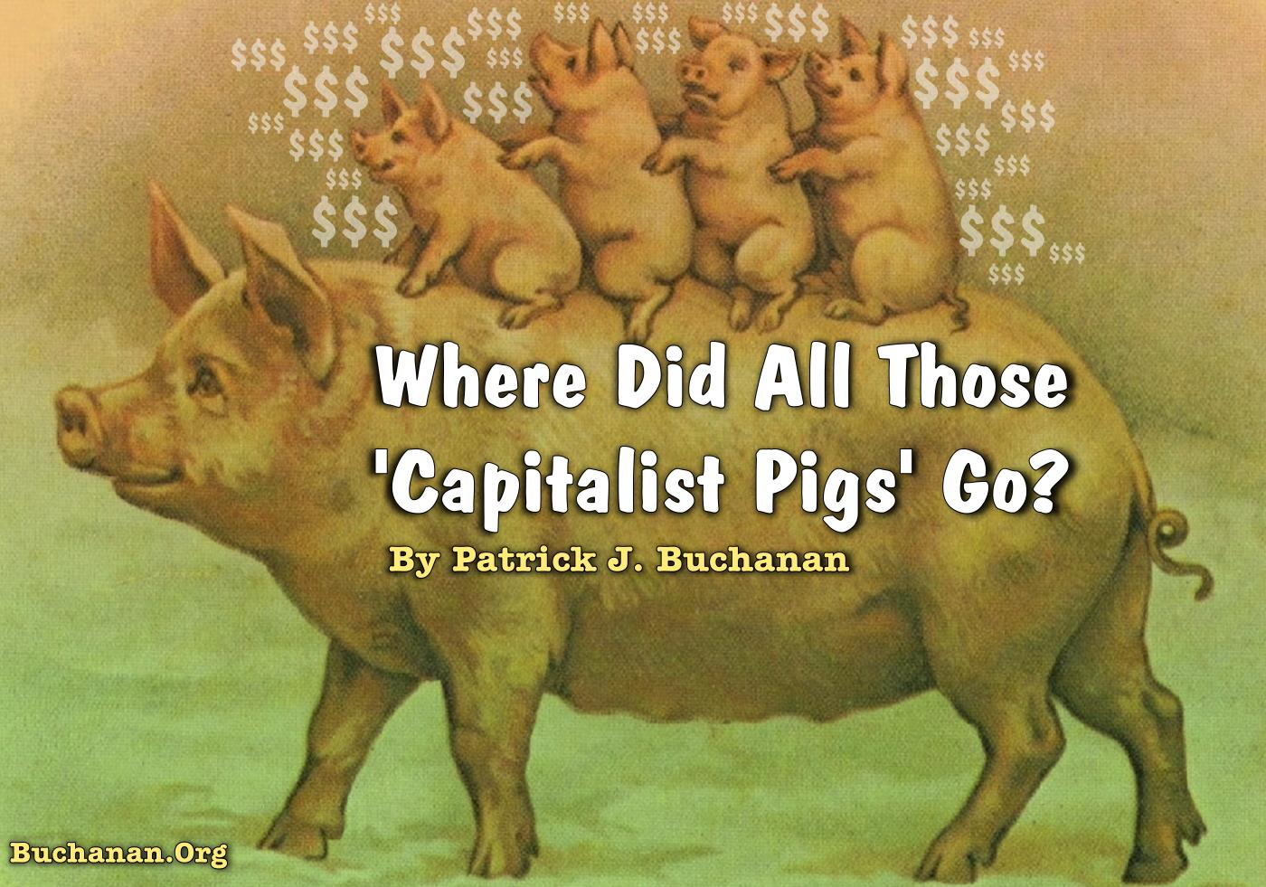 Where Did All Those 'Capitalist Pigs' Go?