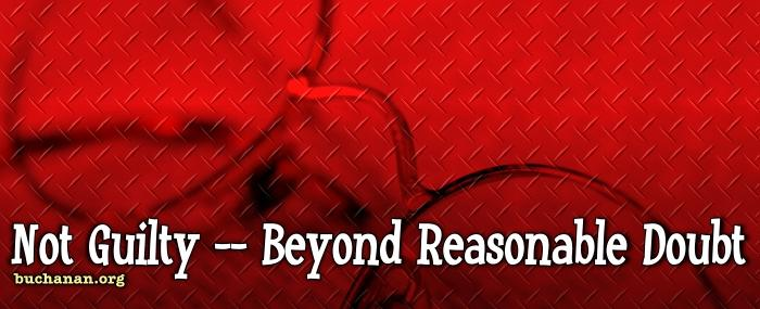 Not Guilty -- Beyond Reasonable Doubt