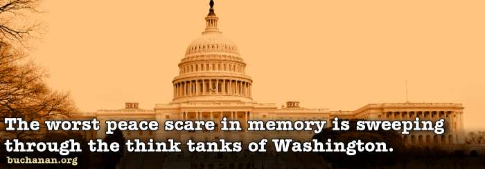 The worst peace scare in memory is sweeping through the think tanks of Washington