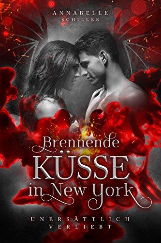 Unersättlich verliebt: Brennende Küsse in New York von Annabelle Schiller