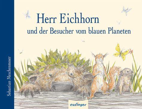Sebastian Meschenmoser: Herr Eichhorn und der Besucher vom blauen Planeten