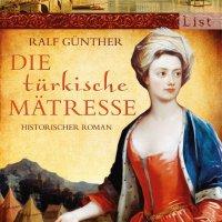 Die türkische Mätresse. Ein historischer Roman von Ralf Günther. Als August der Starke der Hofdame Fatima begegnet, verfällt er der außergewöhnlichen Türkin sofort ...