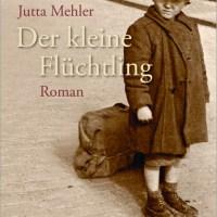 Der kleine Flüchtling von Jutta Mehler. Eine Familiengeschichte zwischen Verzweiflung und Hoffnung, Tragik und Komik, eindringlich, lakonisch und poetisch erzählt: ein großer Roman ...