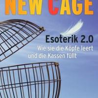 New Cage: Esoterik 2.0. Wie sie die Köpfe leert und die Kassen füllt von Johannes Fischler
