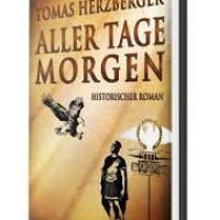Aller Tage Morgen. Ein historischer Roman von Tomas Herzberger. Am Anbeginn der Geschichte Deutschlands ...