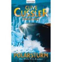 Polarsturm: Ein Dirk-Pitt-Roman von Clive Cussler. Ein wahres Feuerwerk aus Non-Stop-Action, abgründigen Geheimnissen und packender Spannung