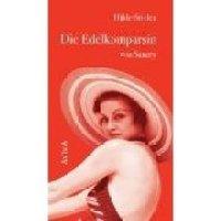 Die Edelkomparsin von Sanary. Roman von Hilde Stieler. Ein anekdoten- und episodenreicher Liebes- und Lebensroman