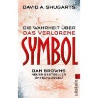 Die Wahrheit über das verlorene Symbol: Dan Browns neuer Bestseller entschlüsselt von David A. Shugarts. Das Buch zum neuen Millionenseller: am besten vor dem Roman lesen!