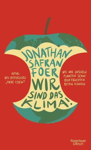 Foer, Jonathan Safran: Wir sind das Klima! Wie wir unseren Planeten schon beim Frühstück retten können, Kiepenheuer & Witsch