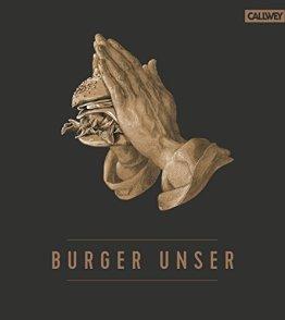 Burger Unser: Das Standardwerk für wahre Liebhaber - 1