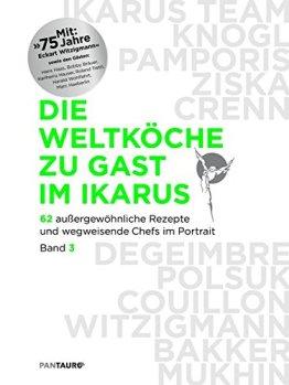 Die Weltköche zu Gast im Ikarus: 62 außergewöhnliche Rezepte und wegweisende Chefs im Portrait: Band 3 - 1