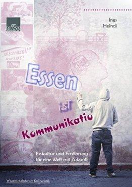 Essen ist Kommunikation: Esskultur und Ernährung für eine Welt mit Zukunft (Wissenschaftsforum Kulinaristik) - 1