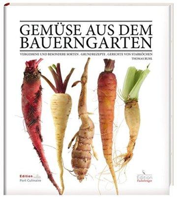 Gemüse aus dem Bauerngarten: Vergessene und besondere Sorten - Grundrezepte - Gerichte von Starköchen - 1