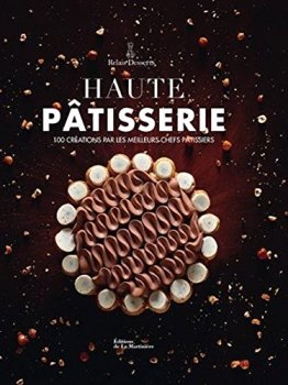 Haute Patisserie - 100 creations par les meilleurs chefs patissiers - Haute Pastry - 100 creations by the best pastry chefs (French Edition) - 1