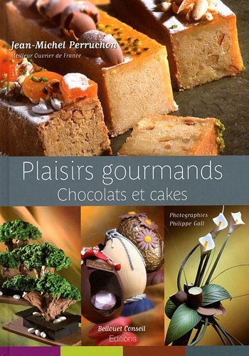 Plaisirs Gourmands Chocolates et Cakes (English and French Edition) by Jean-Michel Perruchon (2011-01-01) - 1