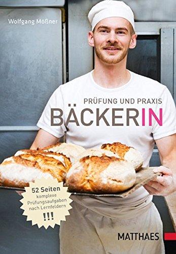 Prüfung und Praxis Bäcker/-in: Der direkte Weg zum Erfolg Das Standardwerk für Ausbildung und Beruf - 1