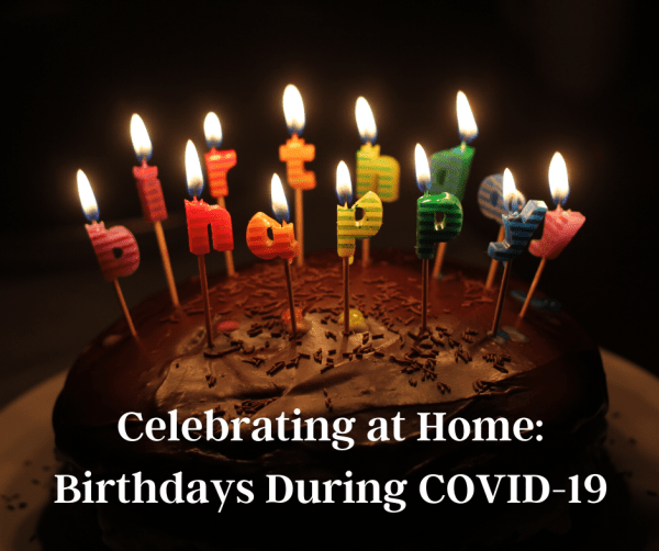 Celebrating at Home: Birthdays During COVID-19 - Bucks ...