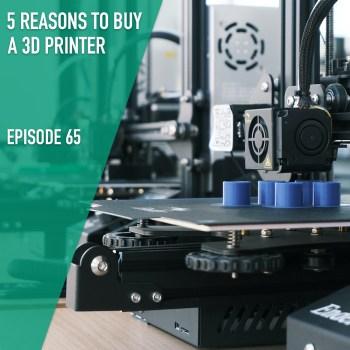 5 Reasons to Buy a 3D Printer