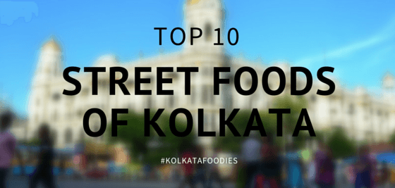 Mouth-Watering Street Foods, 10 Mouth-Watering Street Foods of 'The City of Joy', KOLKATA .