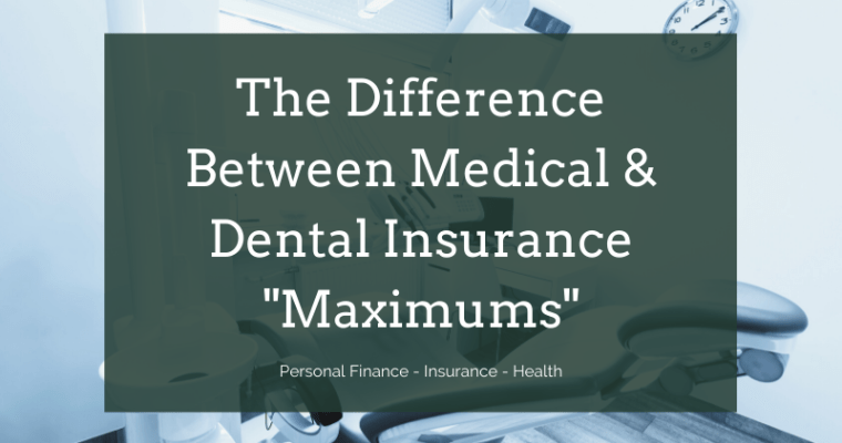The Difference Between Medical Insurance Maximums and Dental Insurance Maximums (What I Learned The HARD Way)