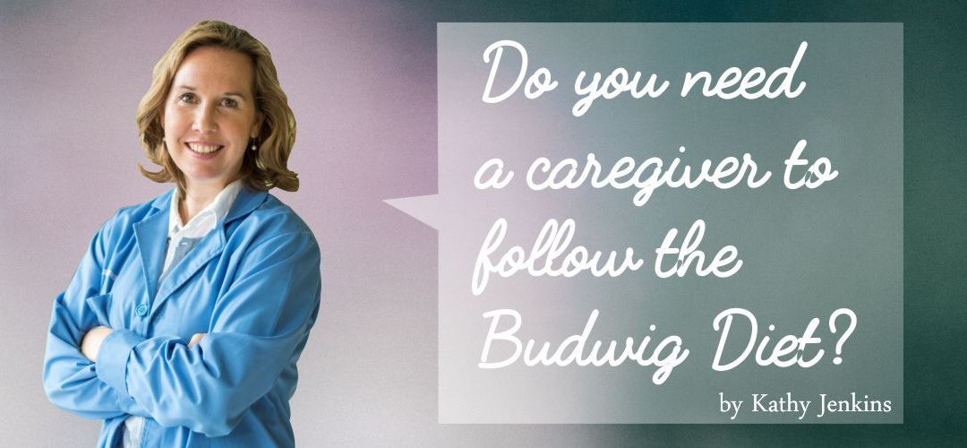 Do You Need a Caregiver to Follow The Budwig Diet?
