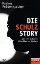 Feldenkirchen, Markus - Die Schulz-Story - Ein Jahr zwischen Höhenflug und Absturz