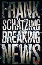 Schätzing, Frank - Breaking News